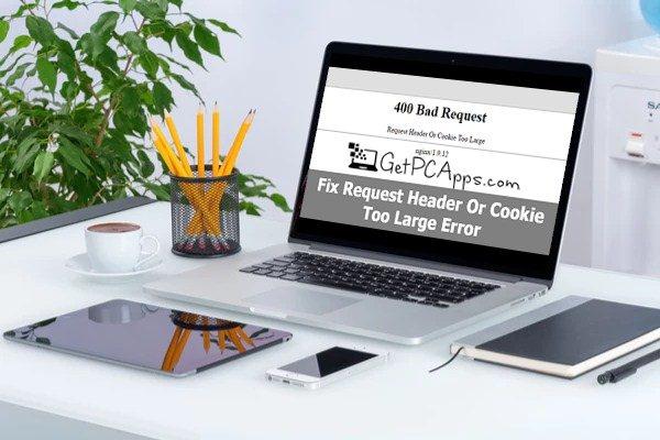 Fix 400 Bad Request Cookie Too Large Error on Google Chrome Windows 10