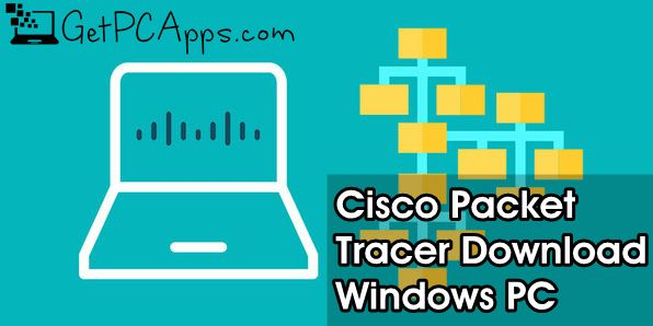 Download Cisco Packet Tracer 7.2.1 Offline Setup Latest Windows 10, 8, 7